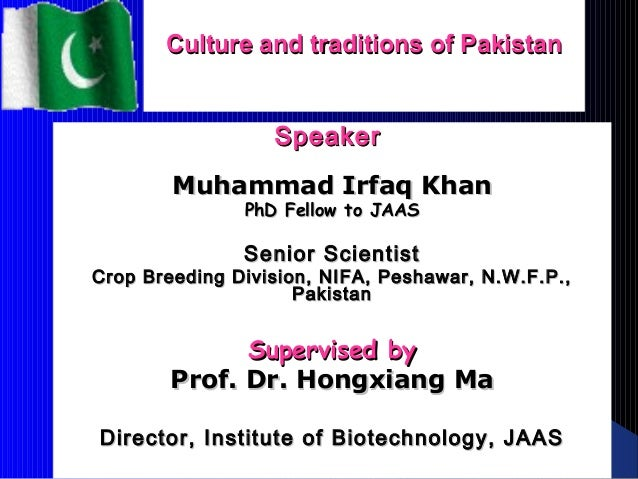 Culture and traditions of PakistanCulture and traditions of Pakistan SpeakerSpeaker Muhammad Irfaq KhanMuhammad Irfaq Khan...