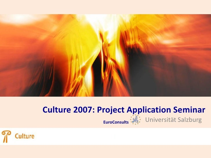 Culture 2007: Project Application Seminar               EuroConsults   Universität Salzburg