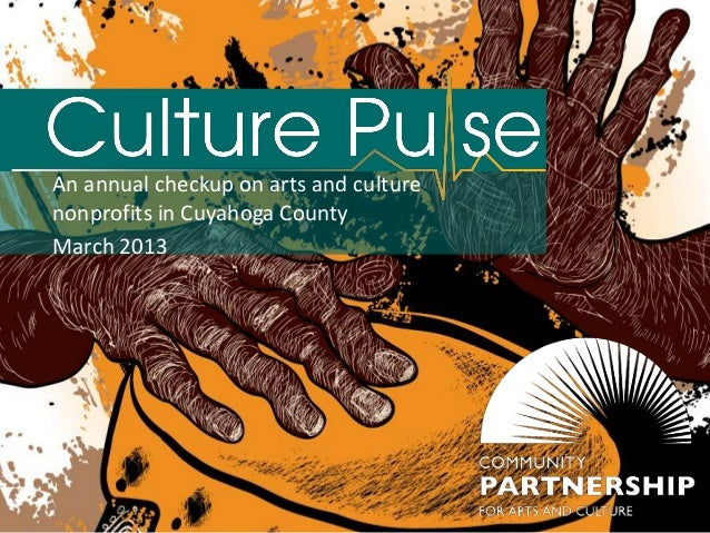An annual checkup on arts and culturenonprofits in Cuyahoga CountyMarch 2013