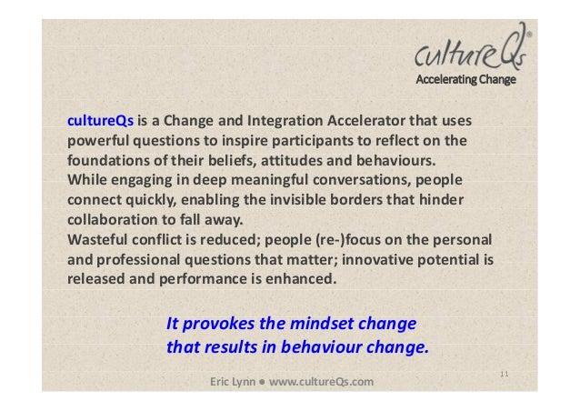 11 Eric Lynn ● www.cultureQs.com Accelerating Change cultureQs is a Change and Integration Accelerator that uses powerful ...