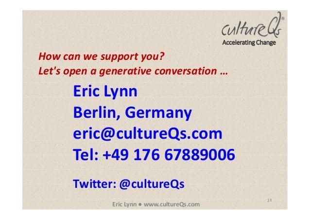 18 Eric Lynn ● www.cultureQs.com Accelerating Change Eric Lynn Berlin, Germany eric@cultureQs.com Tel: +49 176 67889006 Tw...
