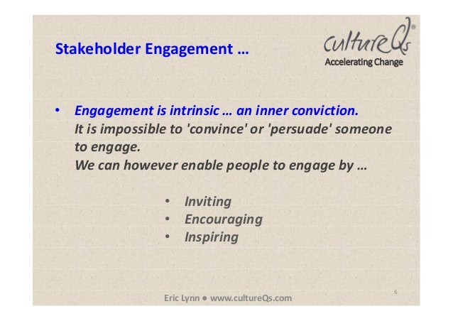 6 Eric Lynn ● www.cultureQs.com Accelerating Change • Engagement is intrinsic … an inner conviction. It is impossible to '...