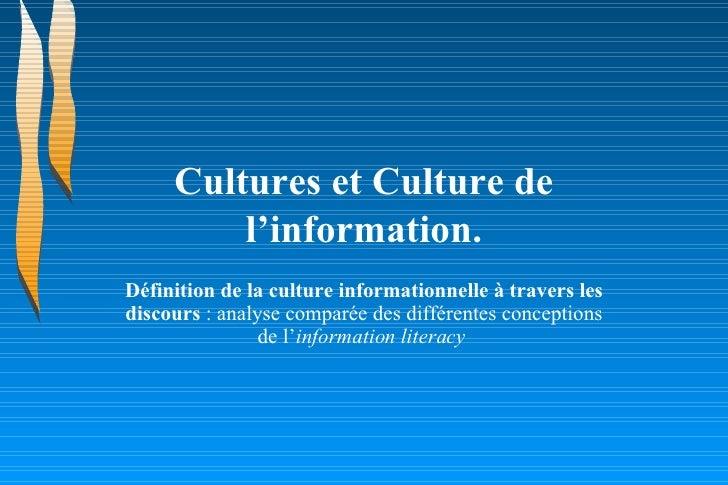 Cultures et Culture de l'information. Définition de la culture informationnelle à travers les discours  : analyse comparée...