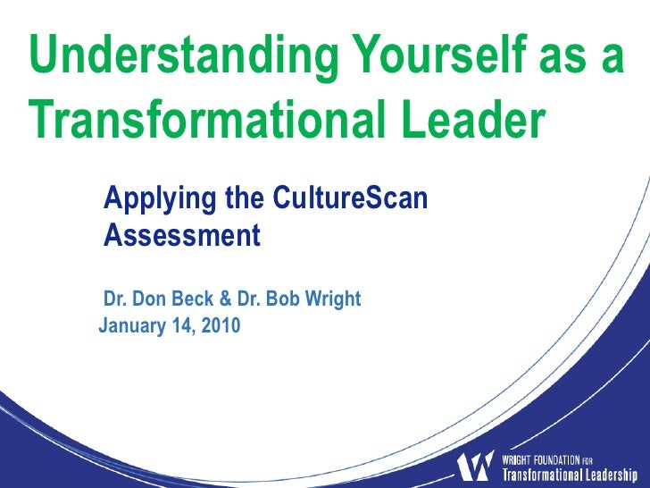 Understanding Yourself as a Transformational Leader<br />Applying the CultureScan<br />Assessment<br /> Dr. Don Beck & Dr....