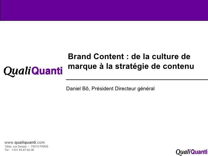 www. qualiquanti .com 12bis, rue Desaix  •  75015 PARIS Tel :  +331.45.67.62.06 Brand Content : de la culture de marque à ...