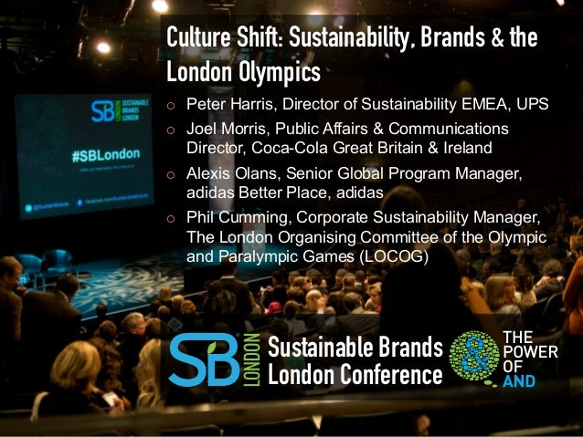 Culture Shift: Sustainability, Brands & theLondon Olympics¡    Peter Harris, Director of Sustainability EMEA, UPS¡    Jo...