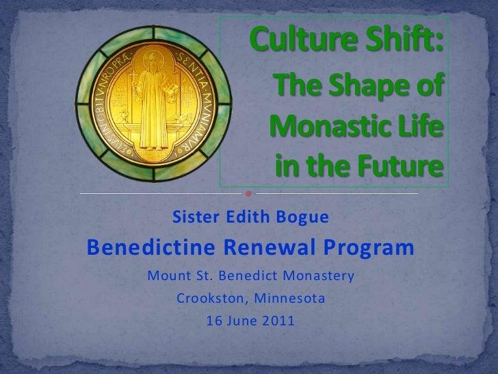 Culture Shift:The Shape of  Monastic Life in the Future<br />Sister Edith Bogue<br />Benedictine Renewal Program<br />Moun...