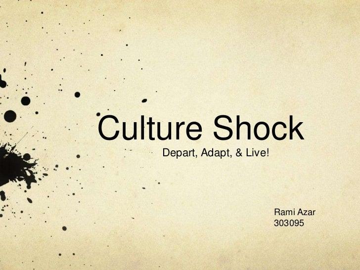 Culture Shock<br />Depart, Adapt, & Live!<br />Rami Azar 303095<br />