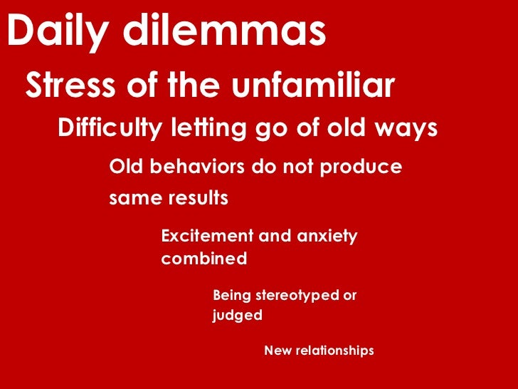 Daily dilemmasStress of the unfamiliar  Difficulty letting go of old ways      Old behaviors do not produce      same resu...