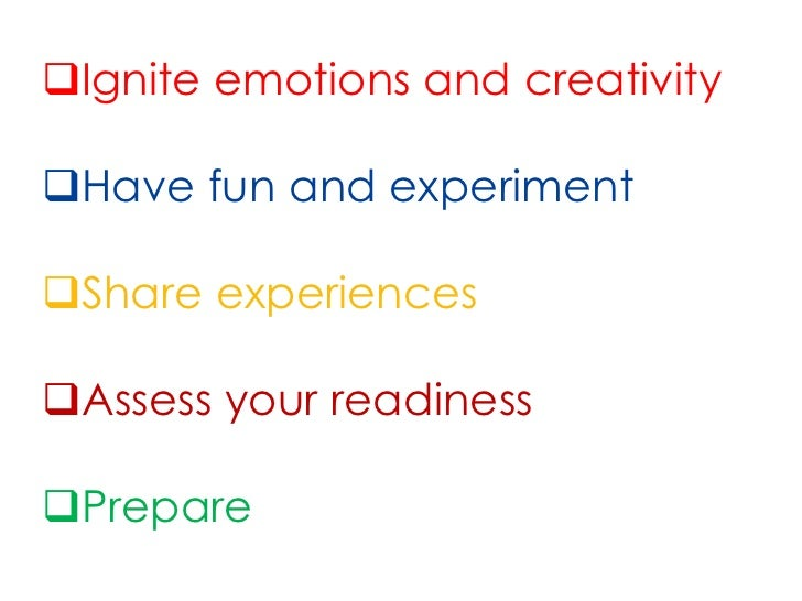 Ignite emotions and creativityHave fun and experimentShare experiencesAssess your readinessPrepare