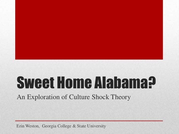 Sweet Home Alabama?An Exploration of Culture Shock TheoryErin Weston, Georgia College & State University