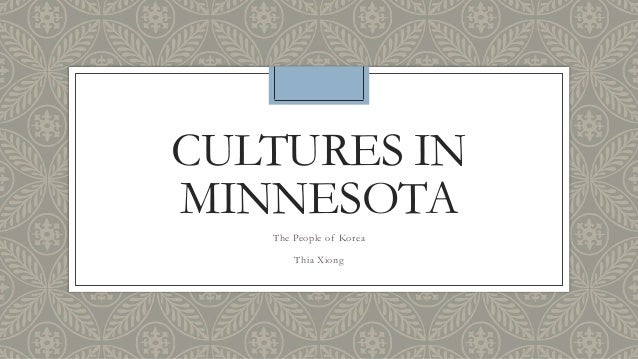 CULTURES IN MINNESOTA The People of Korea Thia Xiong