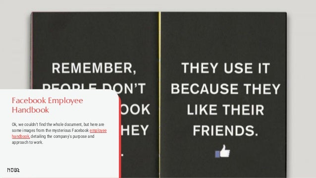 Facebook Employee Handbook Ok, we couldn't find the whole document, but here are some images from the mysterious Facebook ...