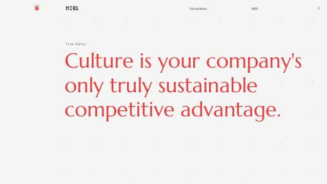Culture is your company's only truly sustainable competitive advantage. 2Culture Decks NOBL True Story: