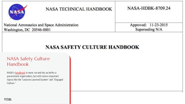 NASA Safety Culture Handbook NASA's handbook is more cut-and-dry as befits a government organization, but still covers imp...