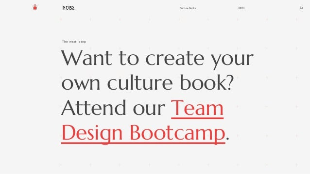 Want to create your own culture book? Attend our Team Design Bootcamp. 33Culture Decks NOBL The next step