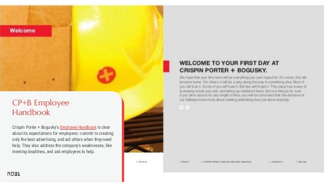 CP+B Employee Handbook Crispin Porter + Bogusky's Employee Handbook is clear about its expectations for employees: commit ...