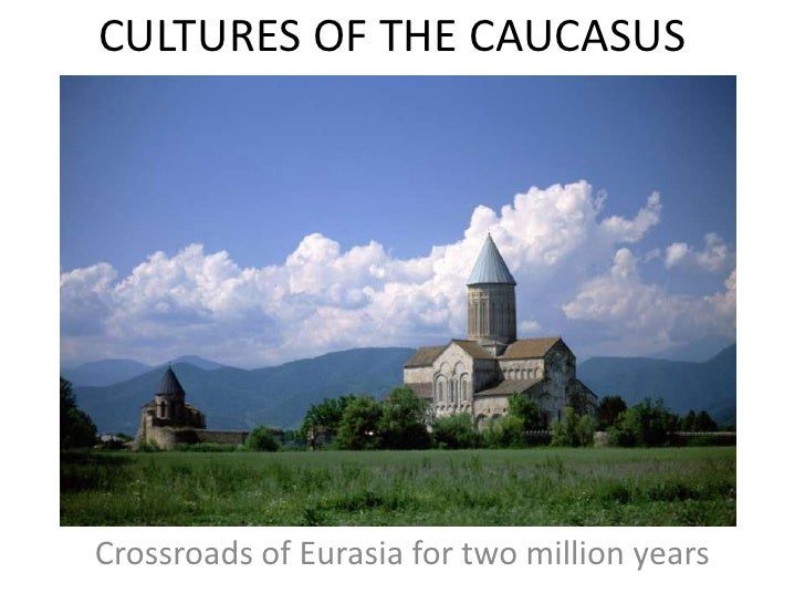 CULTURES OF THE CAUCASUS<br />Crossroads of Eurasia for two million years<br />