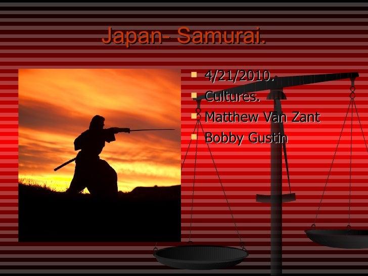 Japan- Samurai. <ul><li>4/21/2010. </li></ul><ul><li>Cultures. </li></ul><ul><li>Matthew Van Zant </li></ul><ul><li>Bobby ...