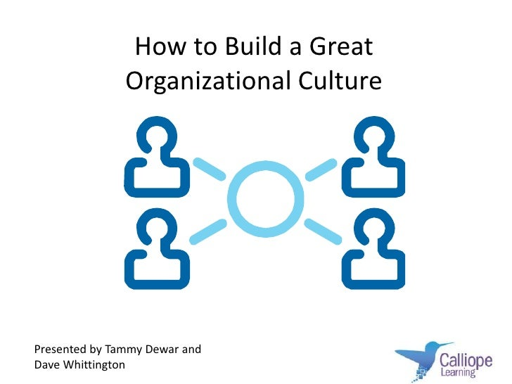 how to build a great organizational culturepresented by tammy dewar and
