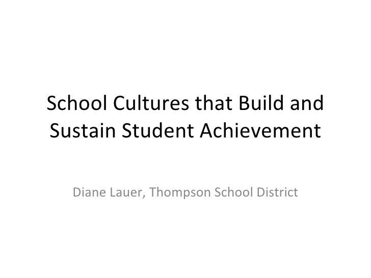 School Cultures that Build and Sustain Student Achievement Diane Lauer, Thompson School District