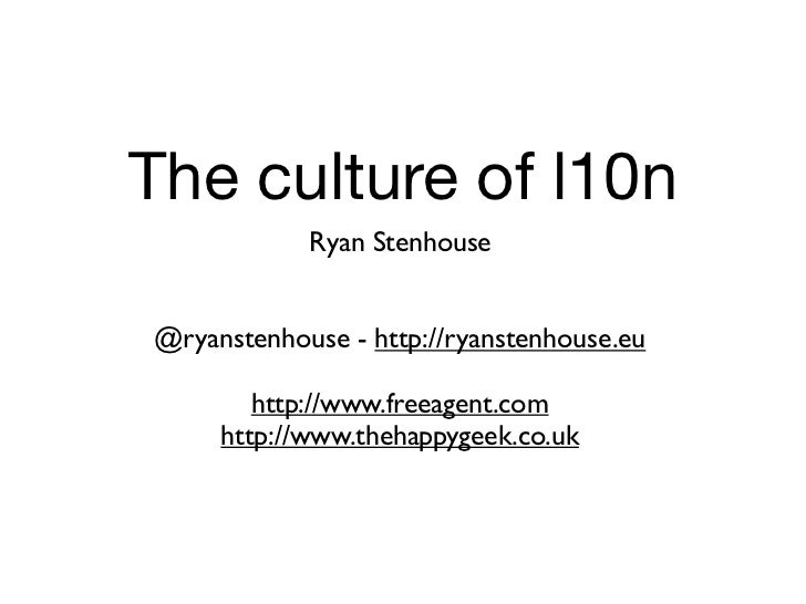 The culture of l10n            Ryan Stenhouse@ryanstenhouse - http://ryanstenhouse.eu        http://www.freeagent.com     ...