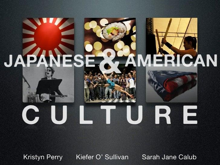 JAPANESE                &        AMERICAN    C U LT U R E  Kristyn Perry   Kiefer O' Sullivan   Sarah Jane Calub