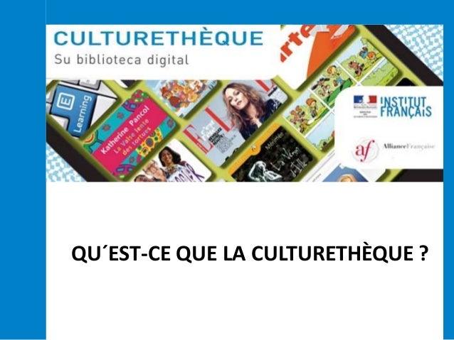 La médiathèque francophone en ligne  QU´EST-CE QUE LA CULTURETHÈQUE ?
