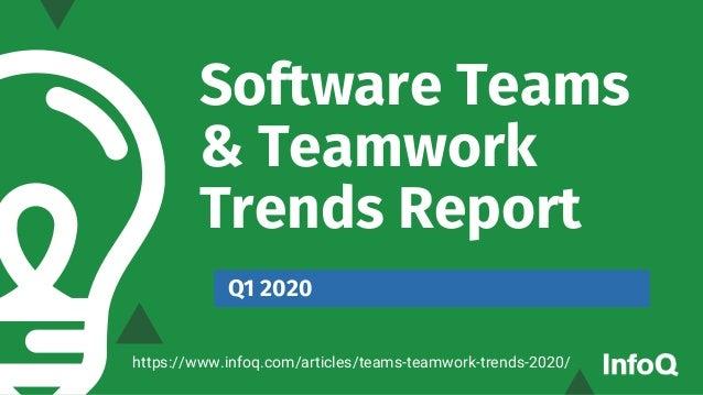 Software Teams & Teamwork Trends Report Q1 2020 https://www.infoq.com/articles/teams-teamwork-trends-2020/