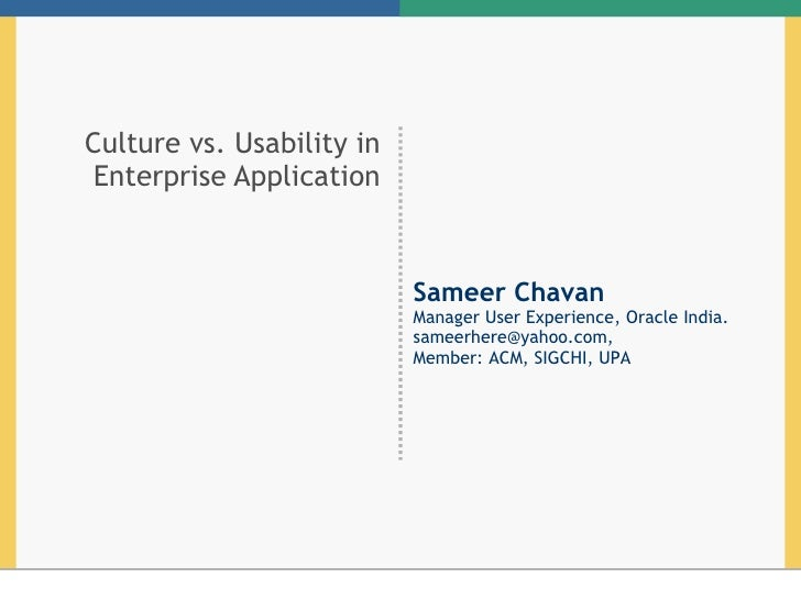 Culture vs. Usability in Enterprise Application Sameer Chavan Manager User Experience, Oracle India.  [email_address] ,  M...