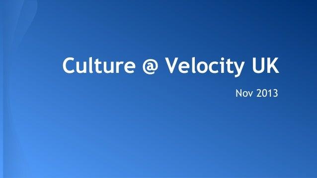 Culture @ Velocity UK Nov 2013