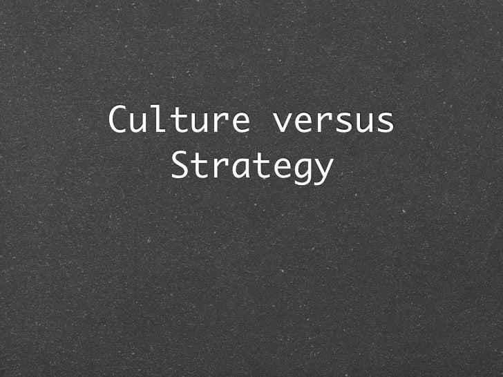 Culture versus   Strategy