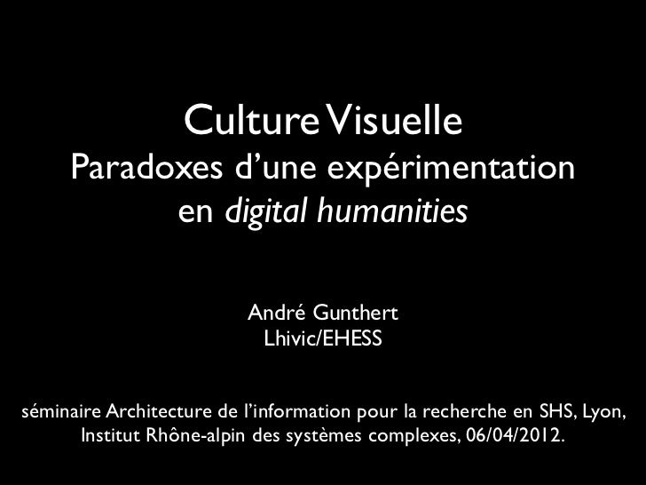 Culture Visuelle     Paradoxes d'une expérimentation           en digital humanities                          André Gunthe...
