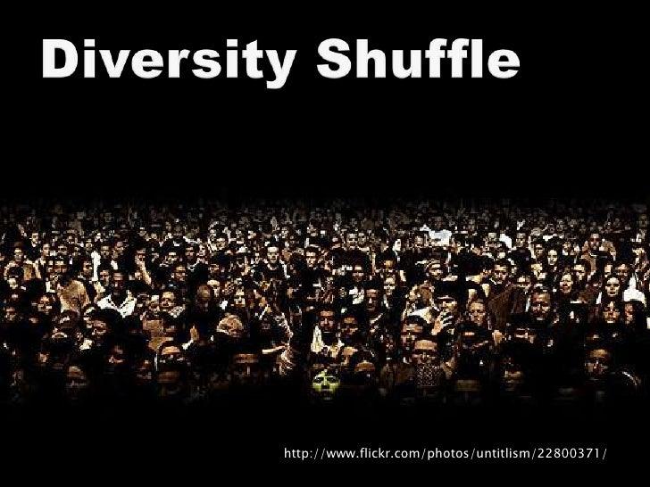 Diversity Shuffle<br />http://www.flickr.com/photos/untitlism/22800371/<br />