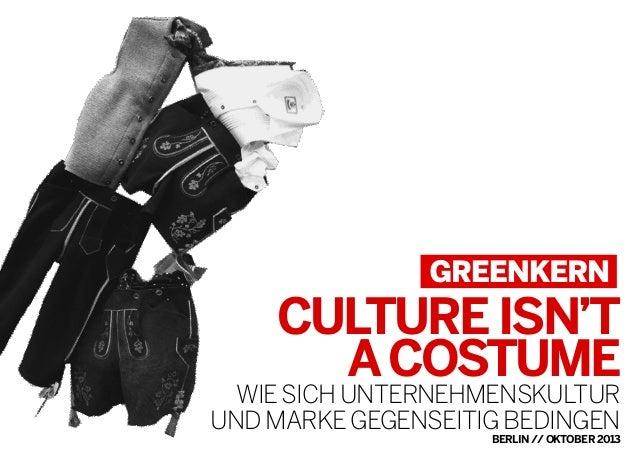 CULTURE ISN'T A COSTUME  WIE SICH UNTERNEHMENSKULTUR UND MARKE GEGENSEITIG BEDINGEN BERLIN // OKTOBER 2013