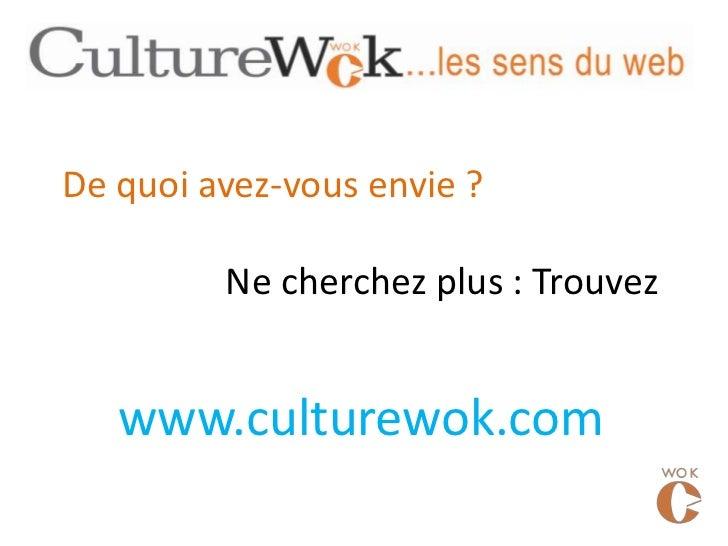 De quoi avez-vous envie ?         Ne cherchez plus : Trouvez   www.culturewok.com