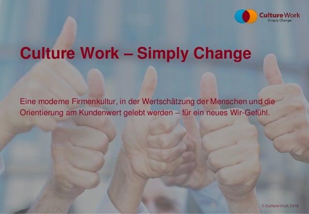 Seite 1 © Culture Work 2016© CultureWork 2016 Eine moderne Firmenkultur, in der Wertschätzung der Menschen und die Orienti...