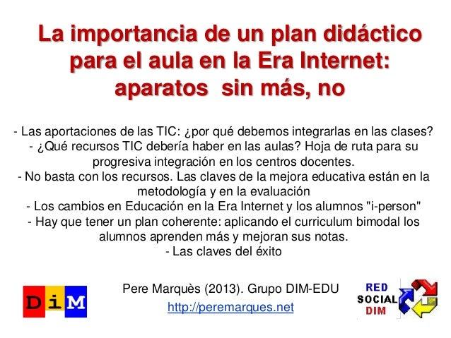 La importancia de un plan didáctico para el aula en la Era Internet: aparatos sin más, no - Las aportaciones de las TIC: ¿...