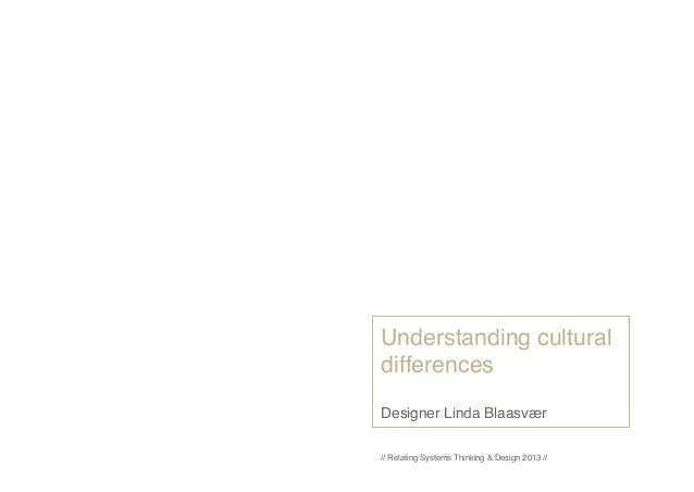 Understanding cultural differences Designer Linda Blaasvær // Relating Systems Thinking & Design 2013 //