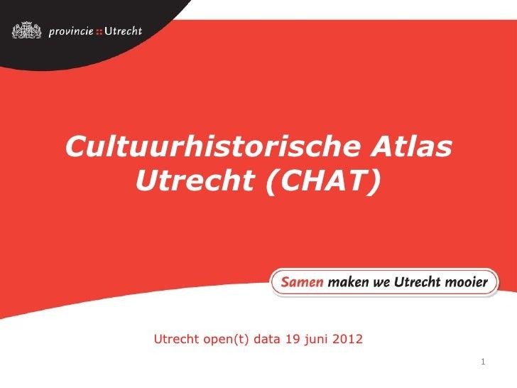 Cultuurhistorische Atlas    Utrecht (CHAT)     Utrecht open(t) data 19 juni 2012                                         1