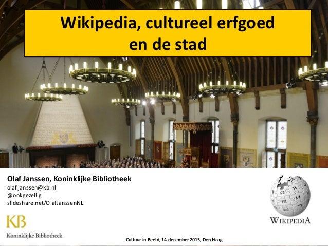 Wikipedia, cultureel erfgoed en de stad Cultuur in Beeld, 14 december 2015, Den Haag Olaf Janssen, Koninklijke Bibliotheek...