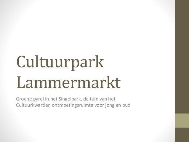 Cultuurpark Lammermarkt Groene parel in het Singelpark, de tuin van het Cultuurkwartier, ontmoetingsruimte voor jong en oud
