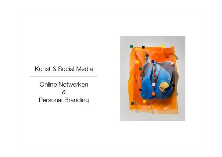 Kunst & Social Media Online Netwerken         & Personal Branding