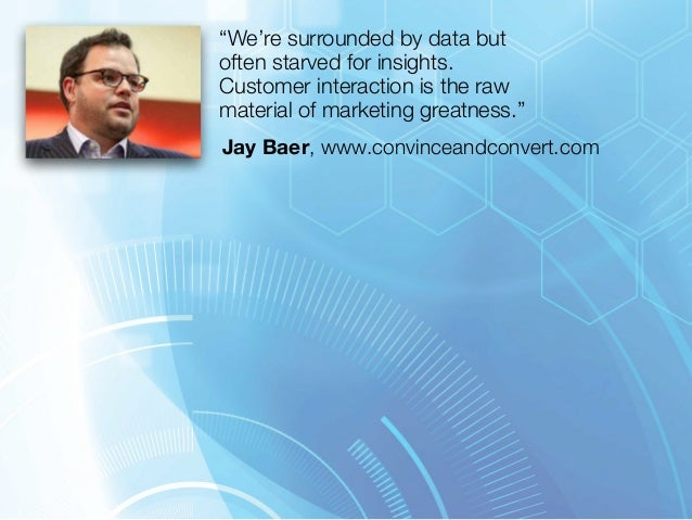 """""""We're surrounded by data but  often starved for insights.  Customer interaction is the raw  material of marketing greatne..."""