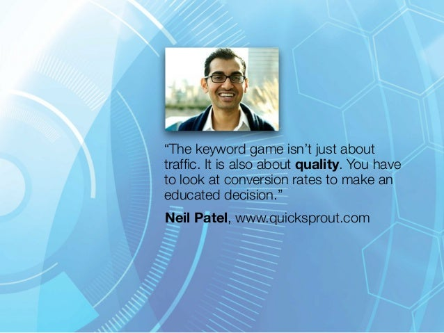 """""""The keyword game isn't just about  traffic. It is also about quality. You have  to look at conversion rates to make an  e..."""