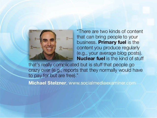 """""""There are two kinds of content  that can bring people to your  business. Primary fuel is the  content you produce regular..."""