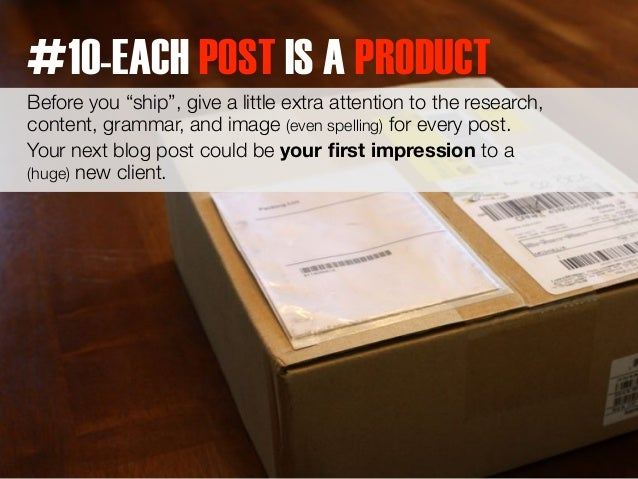 """#10-EACH POST IS A PRODUCT  Before you """"ship"""", give a little extra attention to the research,  content, grammar, and image..."""