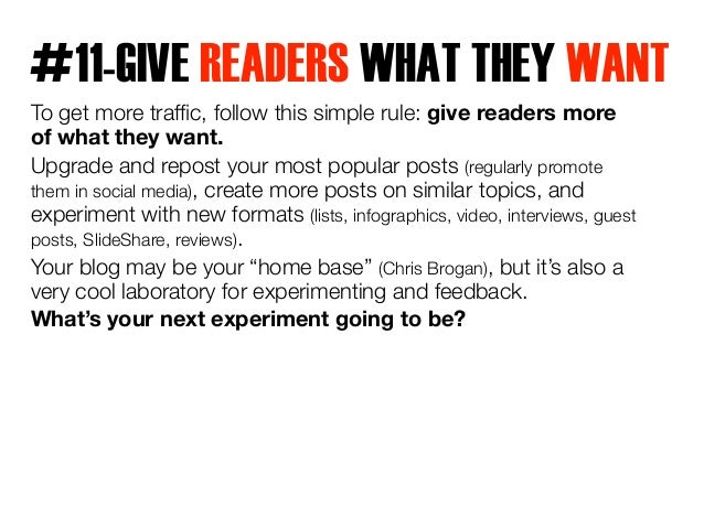 #11-GIVE READERS WHAT THEY WANT  To get more traffic, follow this simple rule: give readers more  of what they want.  Upgr...