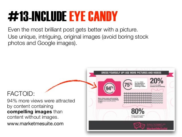 #13-INCLUDE EYE CANDY  Even the most brilliant post gets better with a picture.  Use unique, intriguing, original images (...