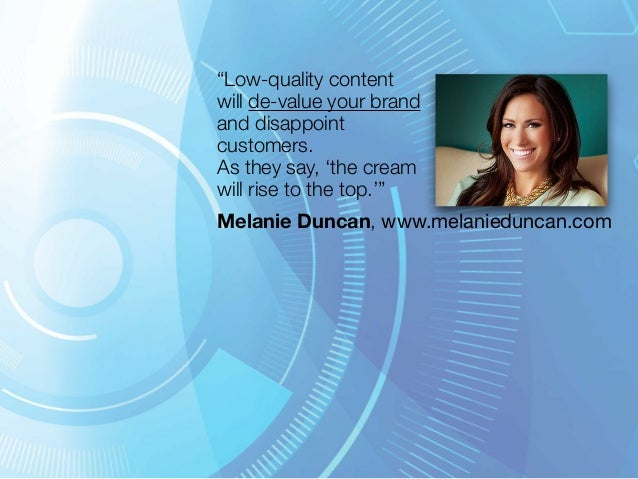 """""""Low-quality content  will de-value your brand  and disappoint  customers.  As they say, 'the cream  will rise to the top...."""